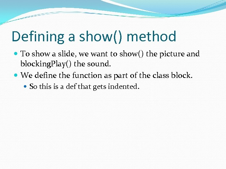 Defining a show() method To show a slide, we want to show() the picture