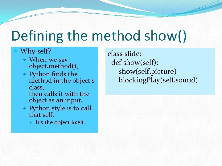 Defining the method show() Why self? When we say object. method(), Python finds the
