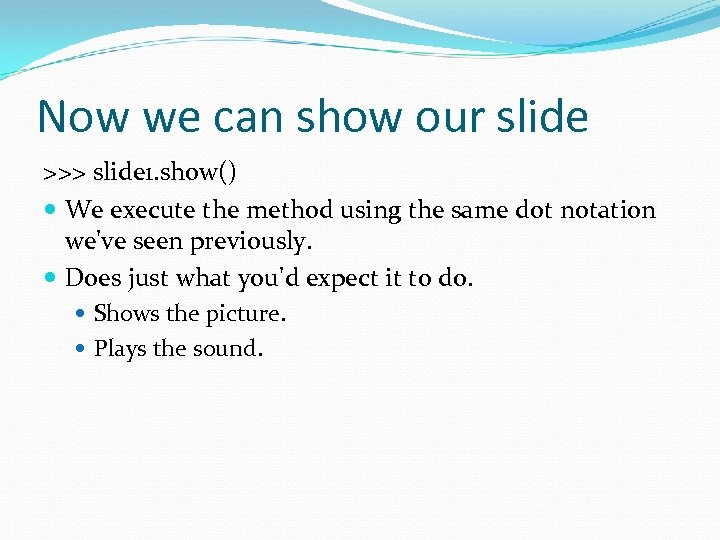 Now we can show our slide >>> slide 1. show() We execute the method