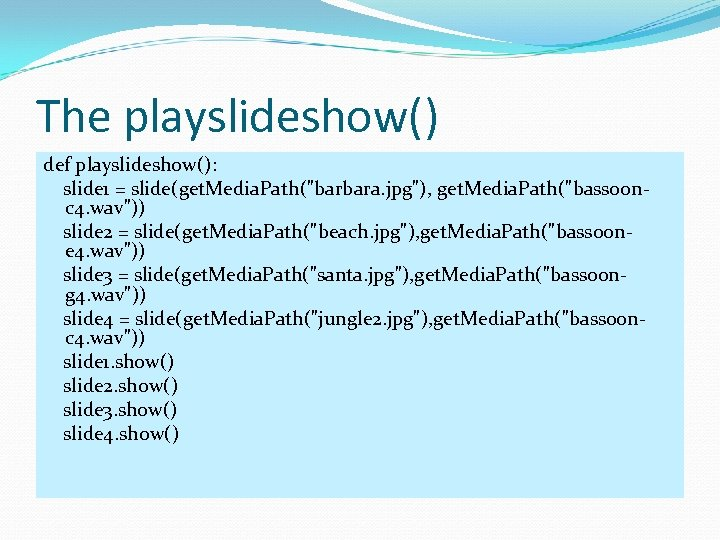The playslideshow() def playslideshow(): slide 1 = slide(get. Media. Path(