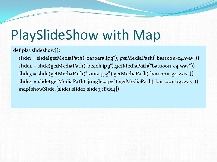 Play. Slide. Show with Map def playslideshow(): slide 1 = slide(get. Media. Path(