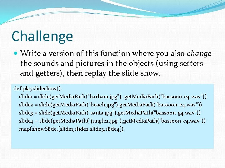 Challenge Write a version of this function where you also change the sounds and
