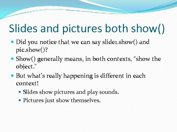 Slides and pictures both show() Did you notice that we can say slide 1.
