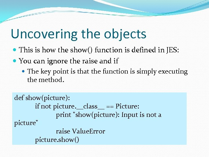 Uncovering the objects This is how the show() function is defined in JES: You