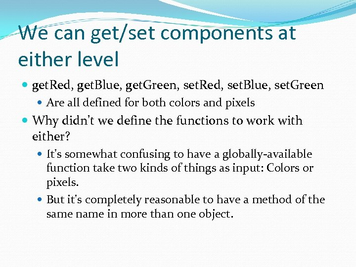 We can get/set components at either level get. Red, get. Blue, get. Green, set.