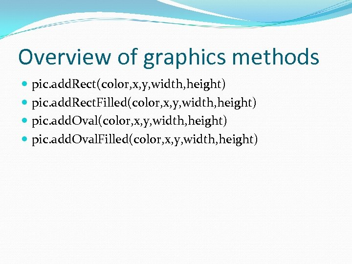 Overview of graphics methods pic. add. Rect(color, x, y, width, height) pic. add. Rect.
