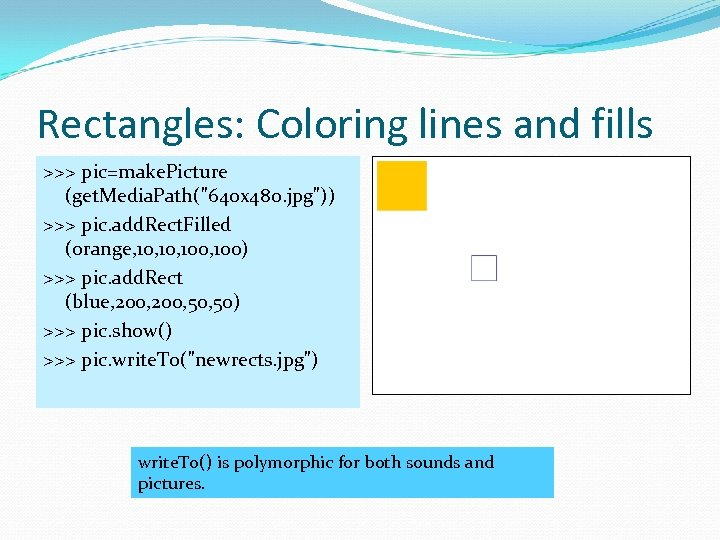 Rectangles: Coloring lines and fills >>> pic=make. Picture (get. Media. Path(
