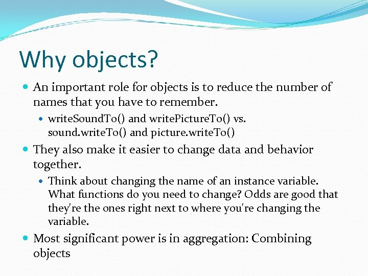 Why objects? An important role for objects is to reduce the number of names