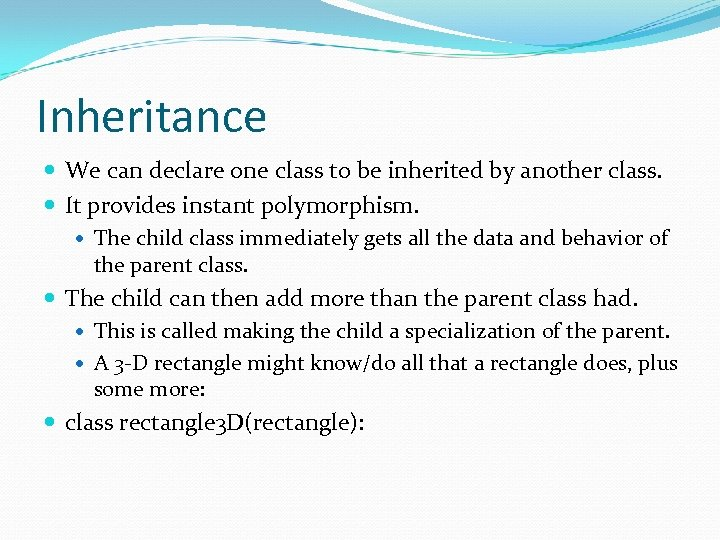 Inheritance We can declare one class to be inherited by another class. It provides
