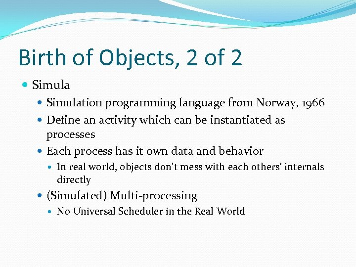 Birth of Objects, 2 of 2 Simulation programming language from Norway, 1966 Define an