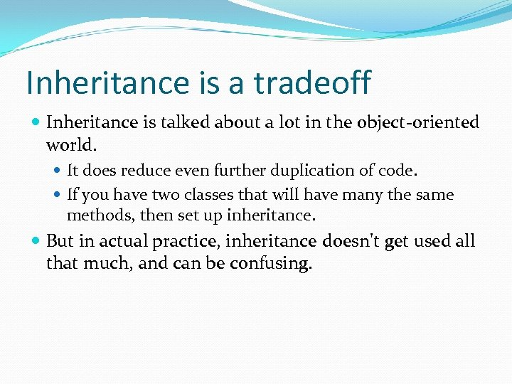 Inheritance is a tradeoff Inheritance is talked about a lot in the object-oriented world.