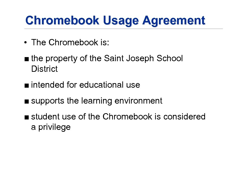 Chromebook Usage Agreement • The Chromebook is: ■ the property of the Saint Joseph