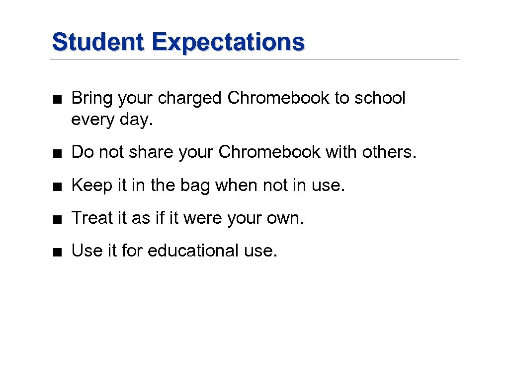 Student Expectations ■ Bring your charged Chromebook to school every day. ■ Do not