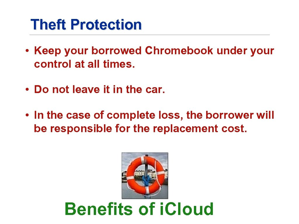 Theft Protection • Keep your borrowed Chromebook under your control at all times. •