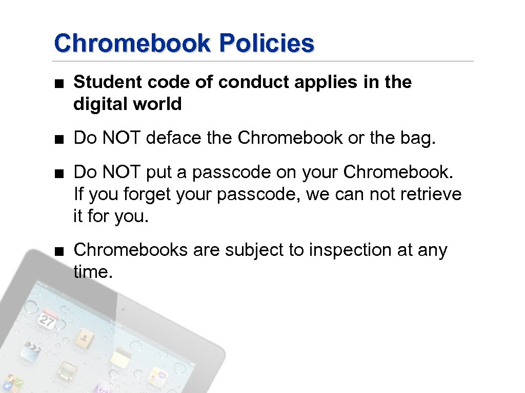 Chromebook Policies ■ Student code of conduct applies in the digital world ■ Do