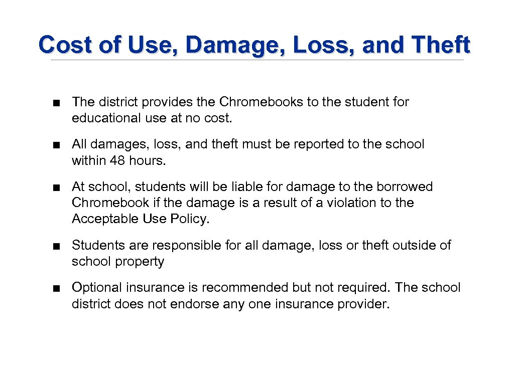 Cost of Use, Damage, Loss, and Theft ■ The district provides the Chromebooks to