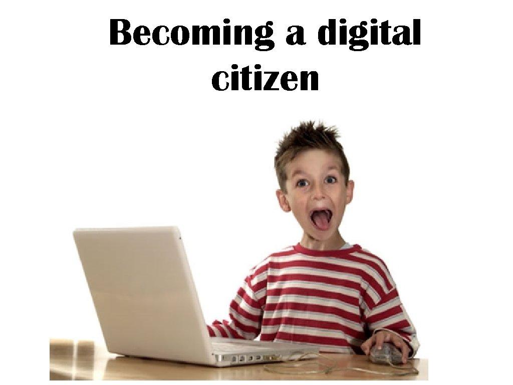 Becoming a digital citizen