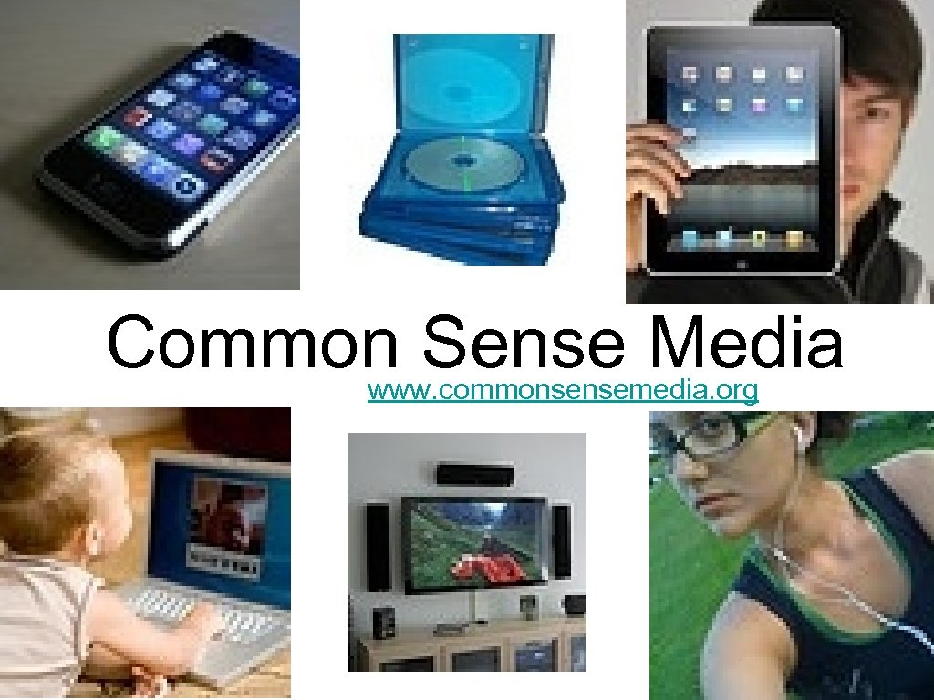 Common Sense Media www. commonsensemedia. org