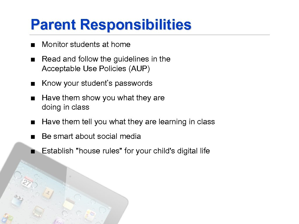 Parent Responsibilities ■ Monitor students at home ■ Read and follow the guidelines in