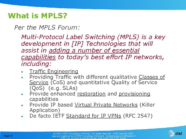 What is MPLS? Per the MPLS Forum: Multi-Protocol Label Switching (MPLS) is a key