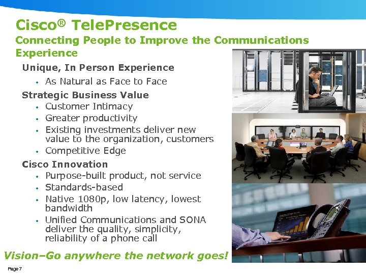 Cisco® Tele. Presence Connecting People to Improve the Communications Experience Unique, In Person Experience