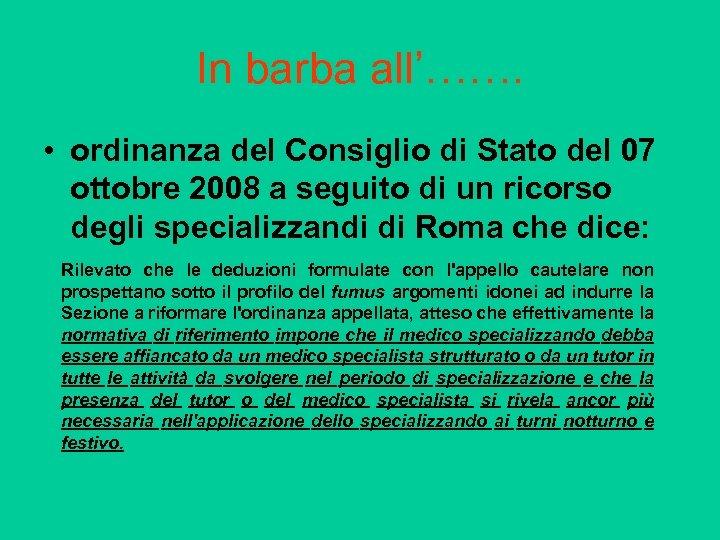 In barba all'……. • ordinanza del Consiglio di Stato del 07 ottobre 2008 a