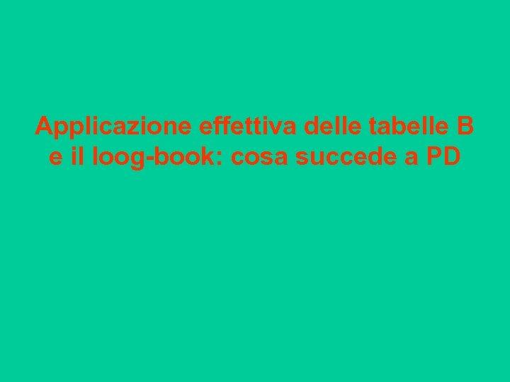 Applicazione effettiva delle tabelle B e il loog-book: cosa succede a PD