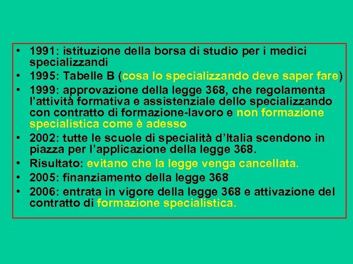• 1991: istituzione della borsa di studio per i medici specializzandi • 1995: