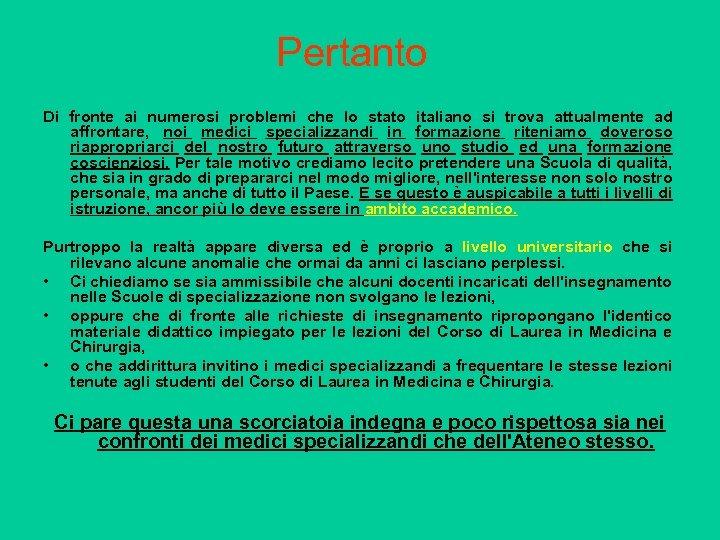 Pertanto Di fronte ai numerosi problemi che lo stato italiano si trova attualmente ad