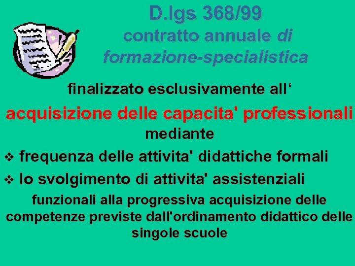 D. lgs 368/99 contratto annuale di formazione-specialistica finalizzato esclusivamente all' acquisizione delle capacita' professionali