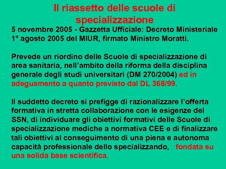 Il riassetto delle scuole di specializzazione 5 novembre 2005 - Gazzetta Ufficiale: Decreto Ministeriale