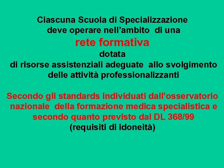 Ciascuna Scuola di Specializzazione deve operare nell'ambito di una rete formativa dotata di risorse