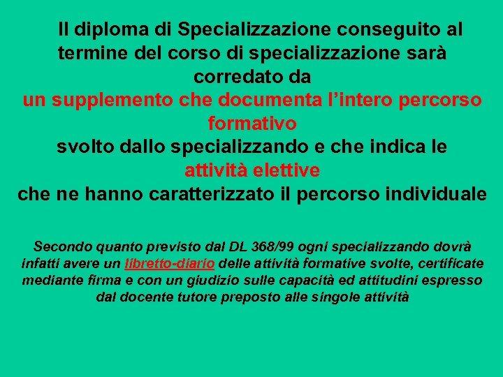 Il diploma di Specializzazione conseguito al termine del corso di specializzazione sarà corredato