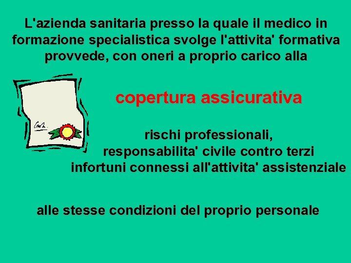 L'azienda sanitaria presso la quale il medico in formazione specialistica svolge l'attivita' formativa provvede,