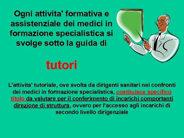 Ogni attivita' formativa e assistenziale dei medici in formazione specialistica si svolge sotto la
