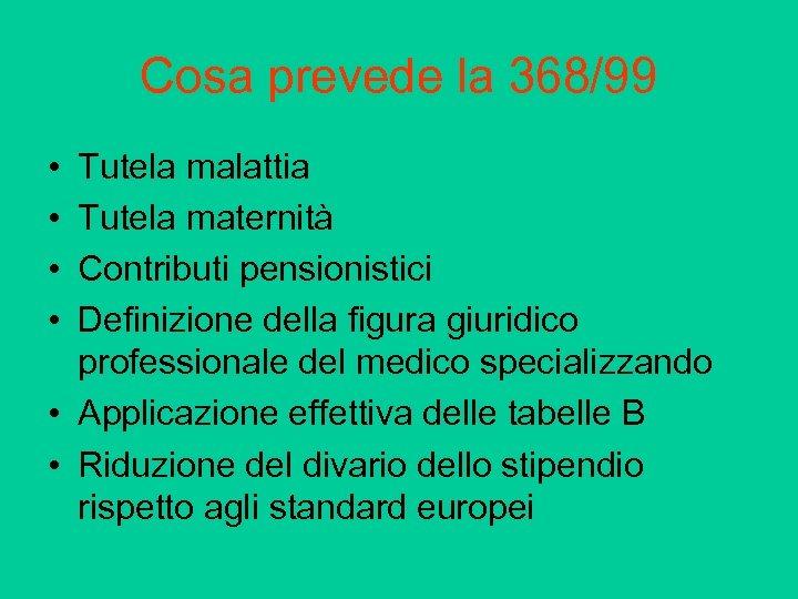 Cosa prevede la 368/99 • • Tutela malattia Tutela maternità Contributi pensionistici Definizione della