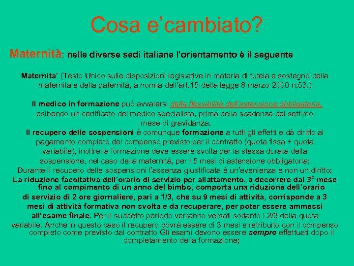 Cosa e'cambiato? Maternità: nelle diverse sedi italiane l'orientamento è il seguente Maternita' (Testo Unico