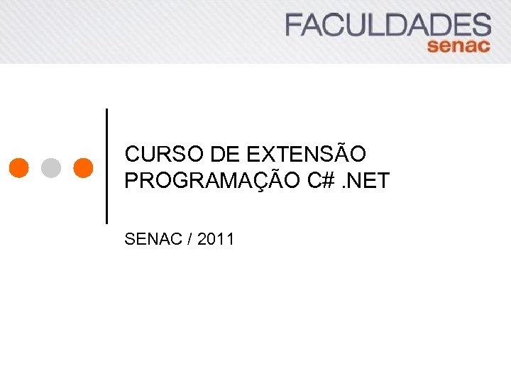 CURSO DE EXTENSÃO PROGRAMAÇÃO C#. NET SENAC / 2011