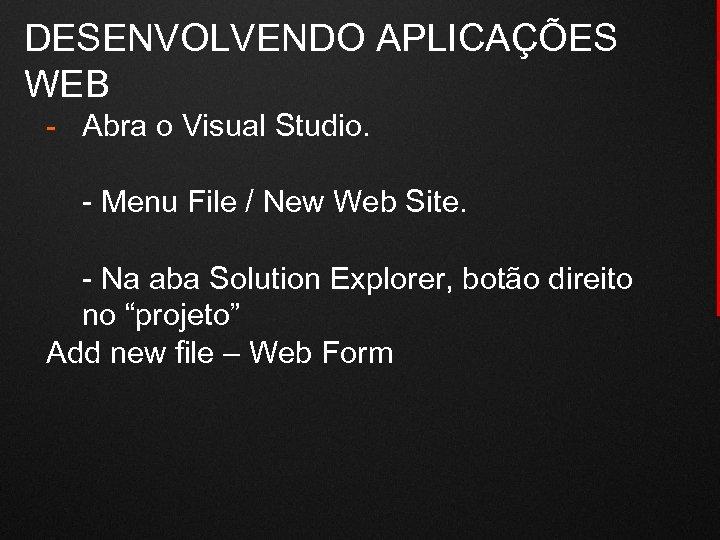 DESENVOLVENDO APLICAÇÕES WEB - Abra o Visual Studio. - Menu File / New Web