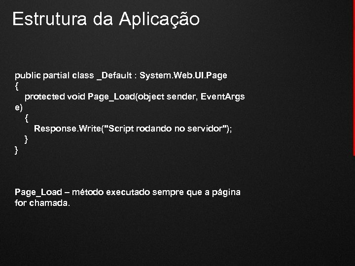 Estrutura da Aplicação public partial class _Default : System. Web. UI. Page { protected