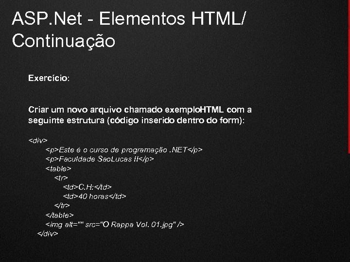 ASP. Net - Elementos HTML/ Continuação Exercício: Criar um novo arquivo chamado exemplo. HTML