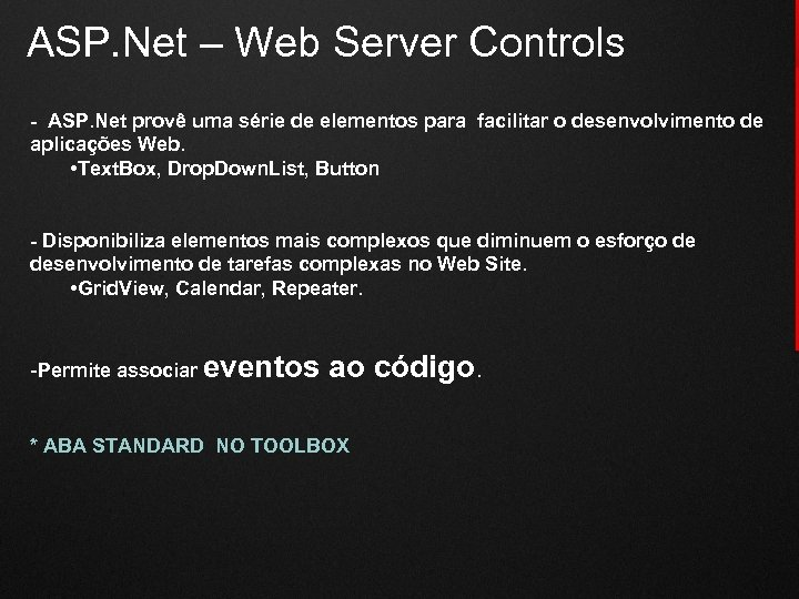 ASP. Net – Web Server Controls - ASP. Net provê uma série de elementos