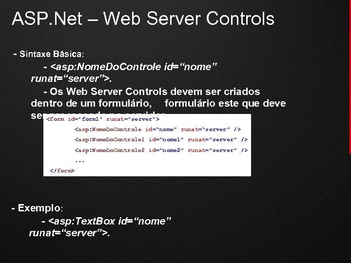 ASP. Net – Web Server Controls - Sintaxe Básica: - <asp: Nome. Do. Controle
