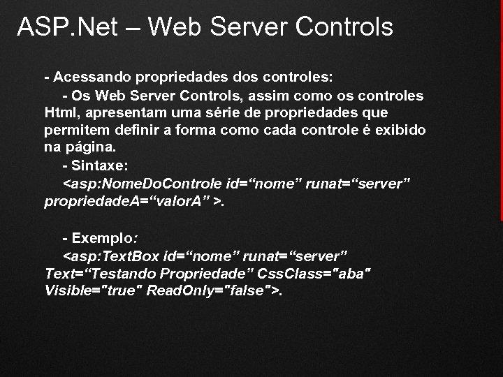 ASP. Net – Web Server Controls - Acessando propriedades dos controles: - Os Web