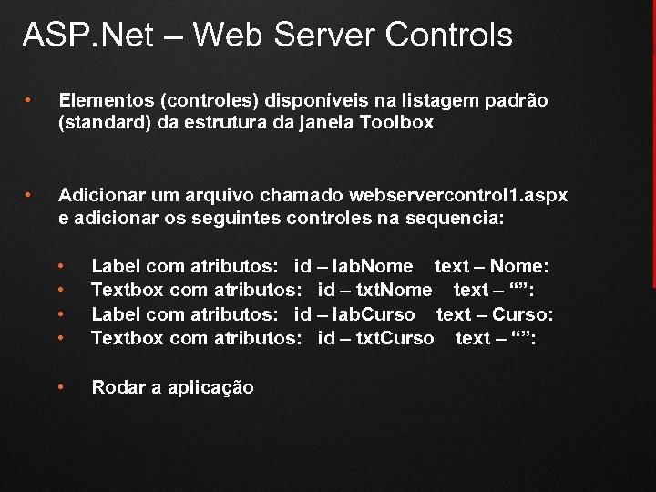 ASP. Net – Web Server Controls • Elementos (controles) disponíveis na listagem padrão (standard)