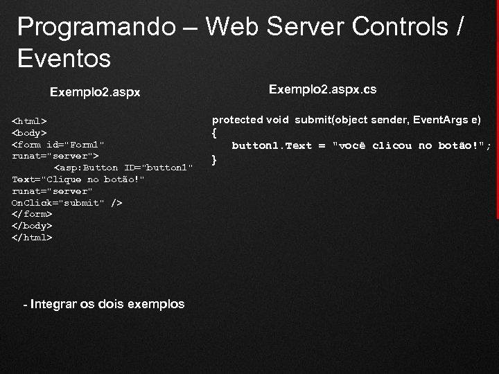Programando – Web Server Controls / Eventos Exemplo 2. aspx <html> <body> <form id=