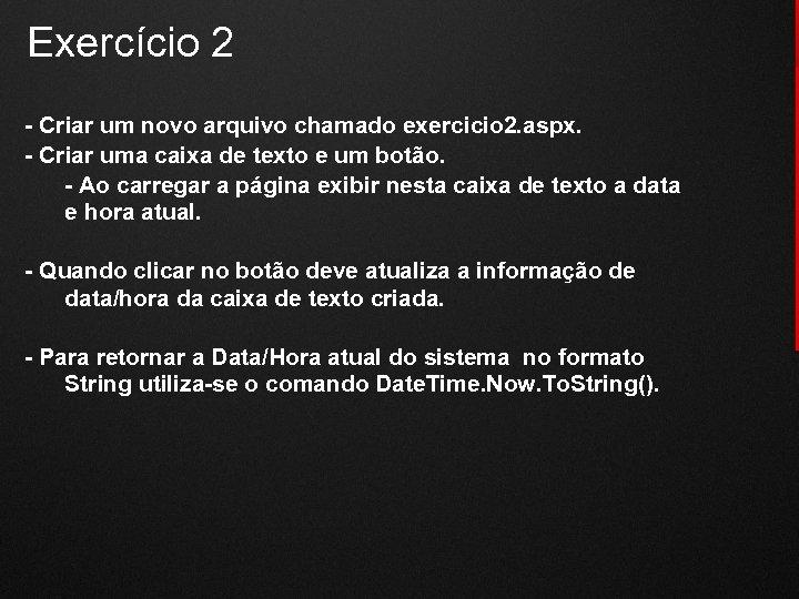 Exercício 2 - Criar um novo arquivo chamado exercicio 2. aspx. - Criar uma