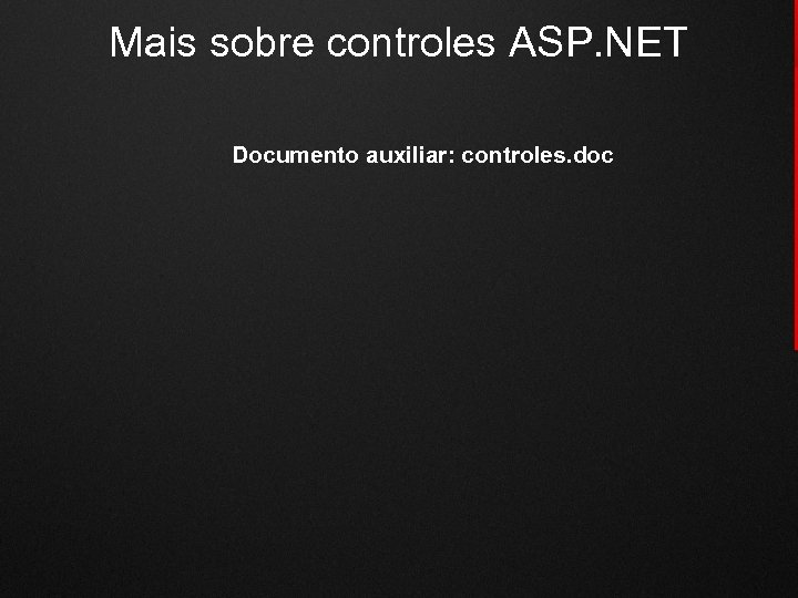 Mais sobre controles ASP. NET Documento auxiliar: controles. doc