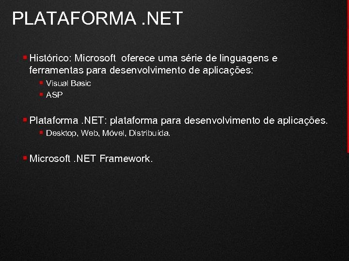 PLATAFORMA. NET § Histórico: Microsoft oferece uma série de linguagens e ferramentas para desenvolvimento