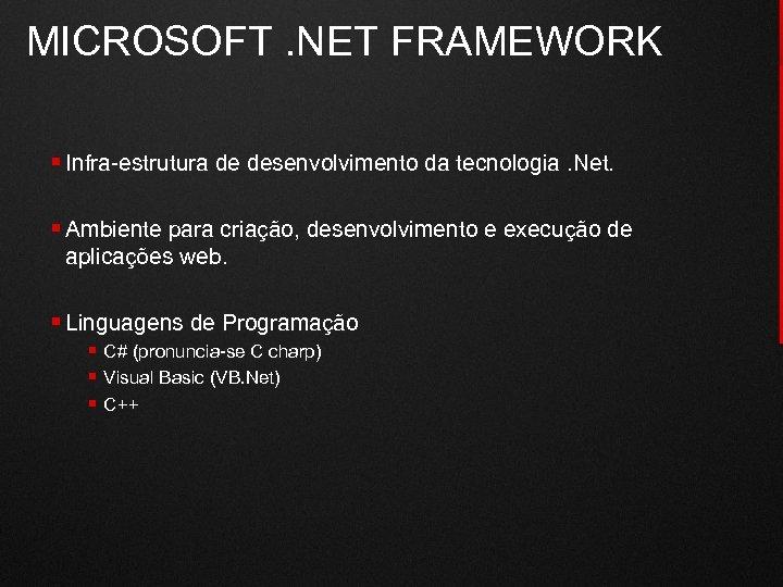 MICROSOFT. NET FRAMEWORK § Infra-estrutura de desenvolvimento da tecnologia. Net. § Ambiente para criação,